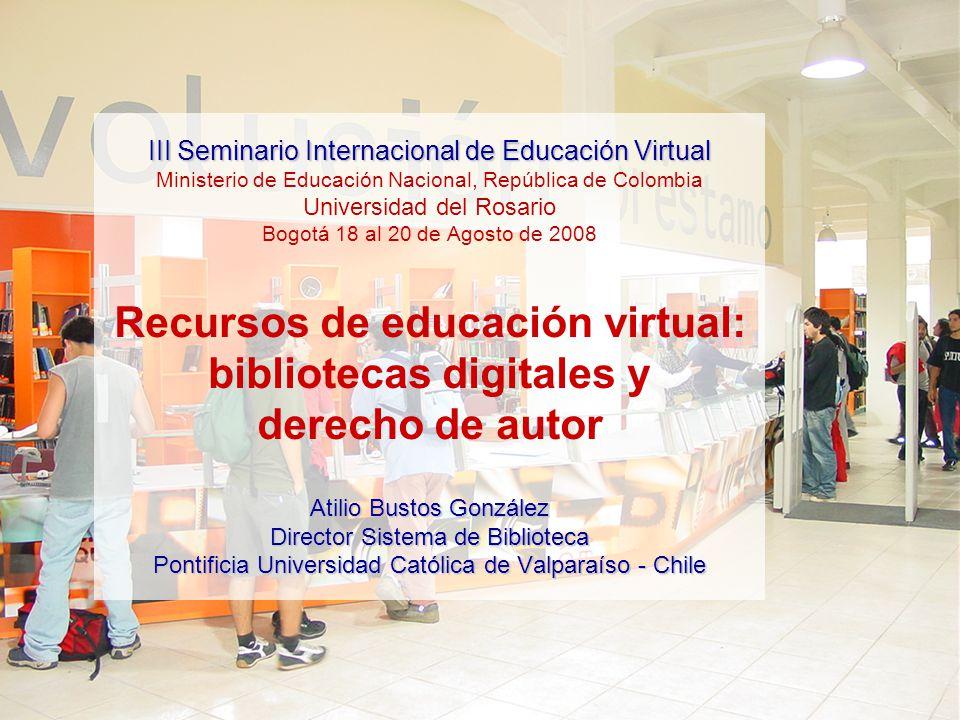 III Seminario Internacional de Educación Virtual Atilio Bustos González Director Sistema de Biblioteca Pontificia Universidad Católica de Valparaíso -