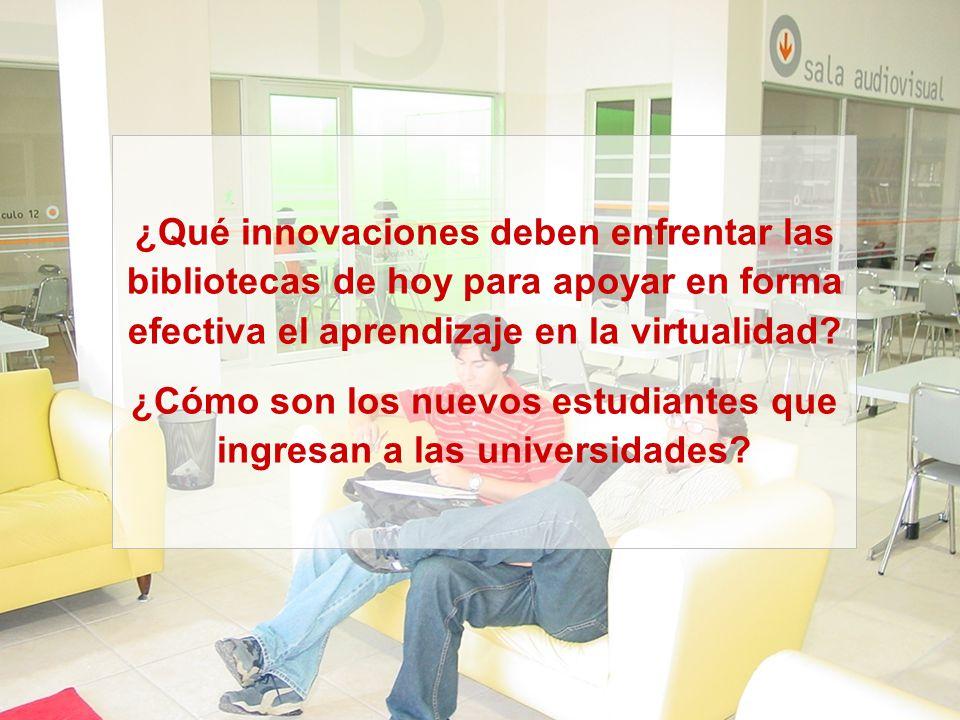 ¿Qué innovaciones deben enfrentar las bibliotecas de hoy para apoyar en forma efectiva el aprendizaje en la virtualidad? ¿Cómo son los nuevos estudian