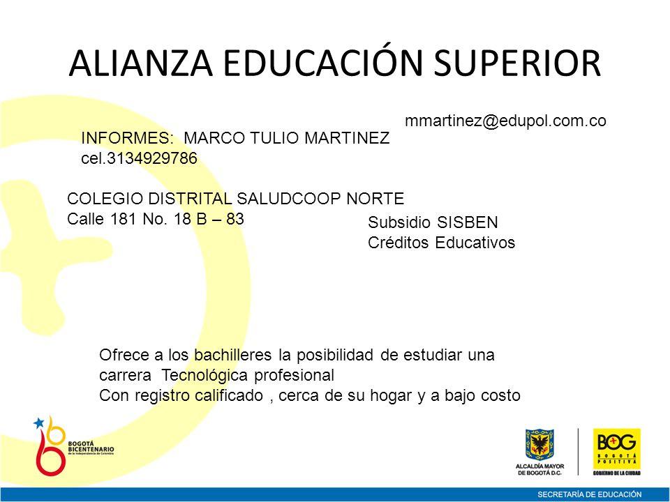 ALIANZA EDUCACIÓN SUPERIOR INFORMES: MARCO TULIO MARTINEZ cel.3134929786 COLEGIO DISTRITAL SALUDCOOP NORTE Calle 181 No.