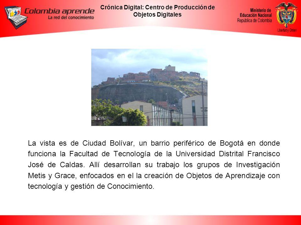 Crónica Digital: Centro de Producción de Objetos Digitales La vista es de Ciudad Bolívar, un barrio periférico de Bogotá en donde funciona la Facultad de Tecnología de la Universidad Distrital Francisco José de Caldas.
