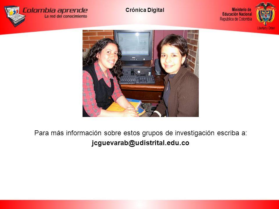Crónica Digital Para más información sobre estos grupos de investigación escriba a: jcguevarab@udistrital.edu.co