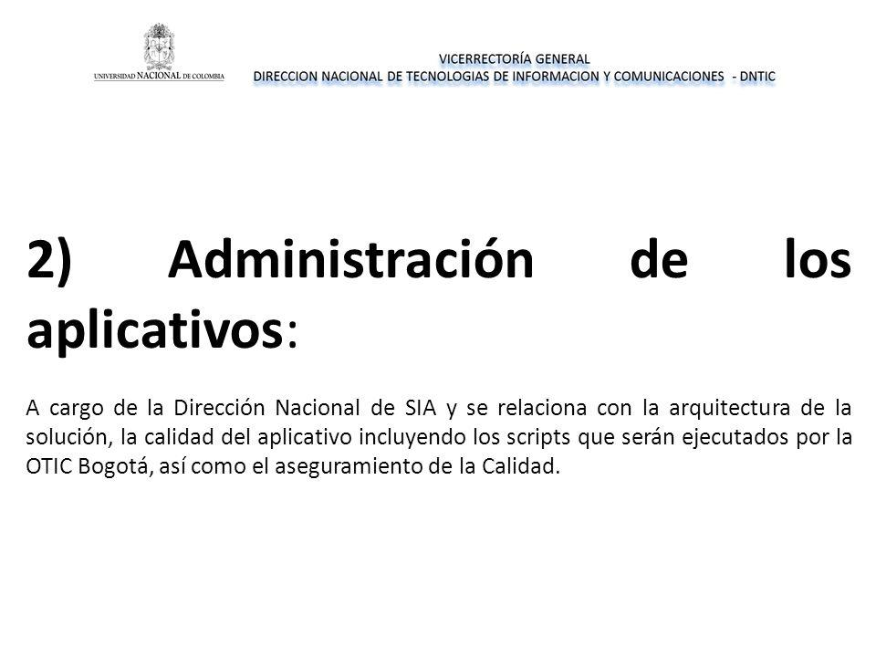 2) Administración de los aplicativos: A cargo de la Dirección Nacional de SIA y se relaciona con la arquitectura de la solución, la calidad del aplicativo incluyendo los scripts que serán ejecutados por la OTIC Bogotá, así como el aseguramiento de la Calidad.