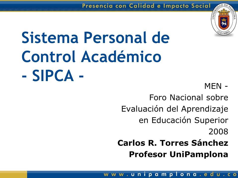 Sistema Personal de Control Académico - SIPCA - MEN - Foro Nacional sobre Evaluación del Aprendizaje en Educación Superior 2008 Carlos R.