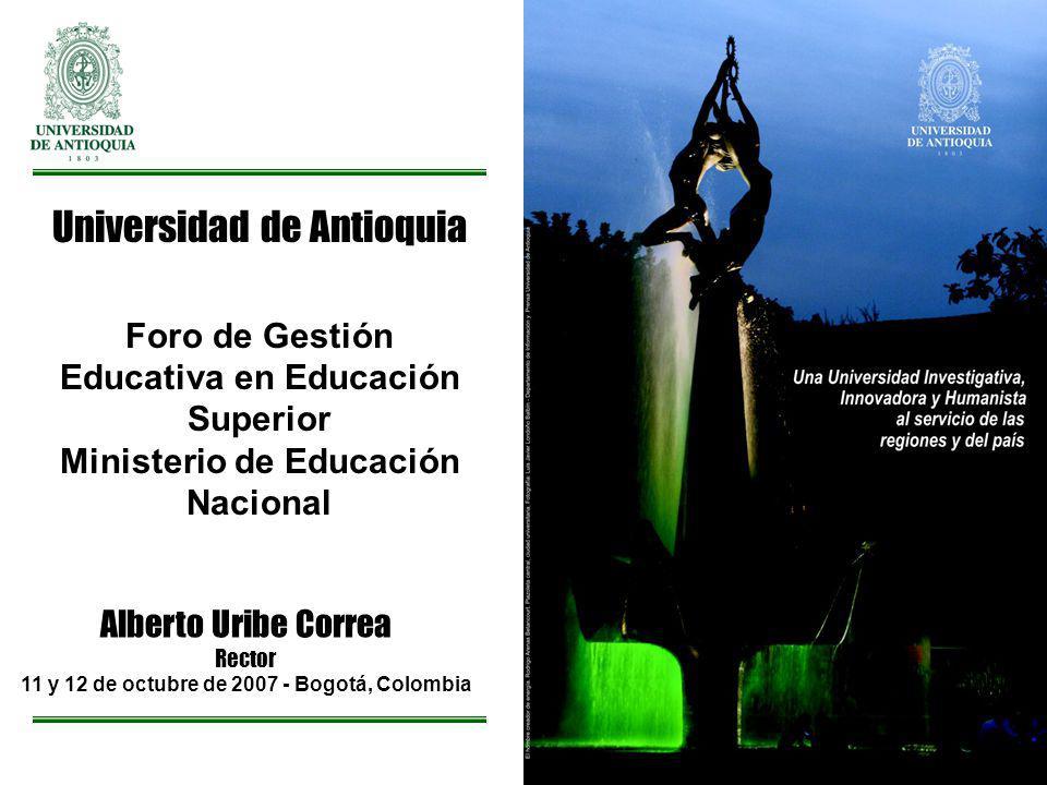 Universidad de Antioquia Foro de Gestión Educativa en Educación Superior Ministerio de Educación Nacional Alberto Uribe Correa Rector 11 y 12 de octub