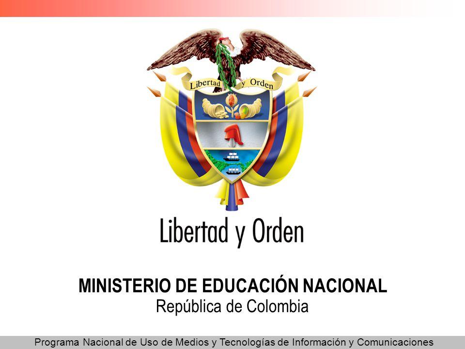 Programa Nacional de Uso de Medios y Tecnologías de Información y Comunicaciones MINISTERIO DE EDUCACIÓN NACIONAL República de Colombia