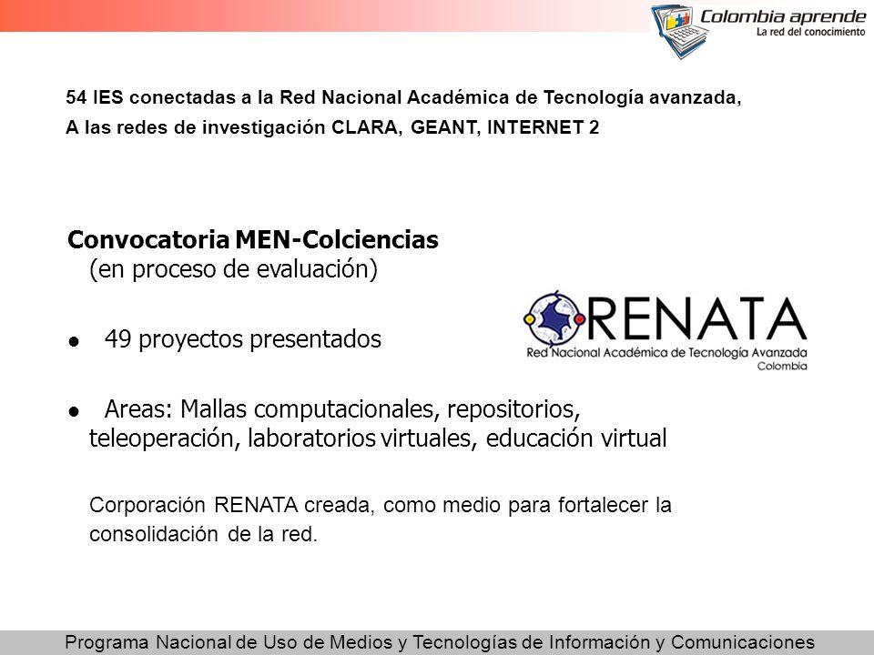 Programa Nacional de Uso de Medios y Tecnologías de Información y Comunicaciones Convocatoria MEN-Colciencias (en proceso de evaluación) 49 proyectos