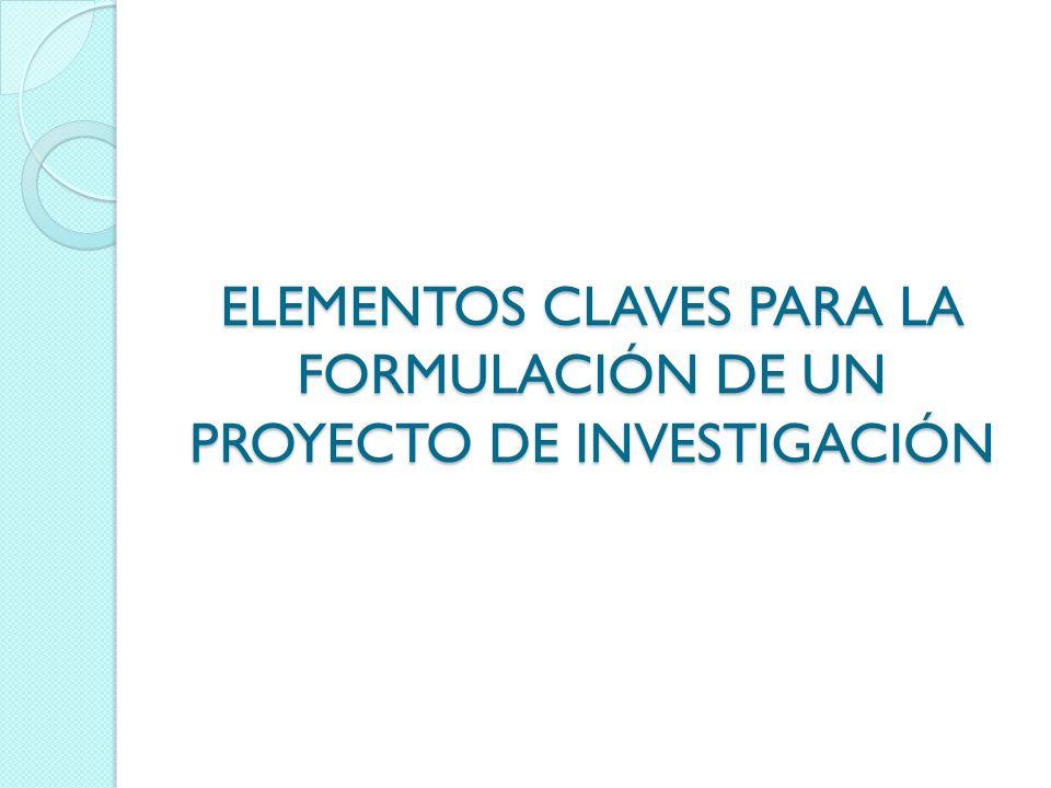ELEMENTOS CLAVES PARA LA FORMULACIÓN DE UN PROYECTO DE INVESTIGACIÓN