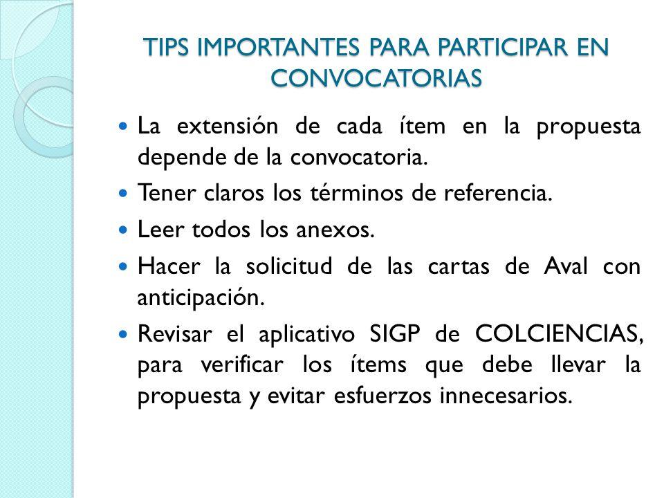 TIPS IMPORTANTES PARA PARTICIPAR EN CONVOCATORIAS La extensión de cada ítem en la propuesta depende de la convocatoria. Tener claros los términos de r