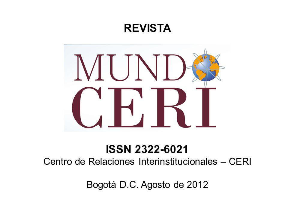 REVISTA ISSN 2322-6021 Centro de Relaciones Interinstitucionales – CERI Bogotá D.C. Agosto de 2012