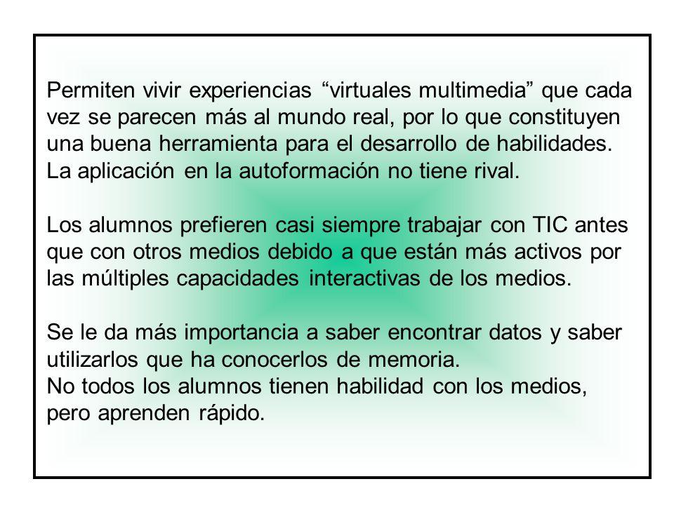 Permiten vivir experiencias virtuales multimedia que cada vez se parecen más al mundo real, por lo que constituyen una buena herramienta para el desarrollo de habilidades.