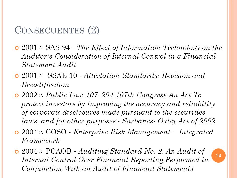 C ONSECUENTES (2) 2001 SAS 94 - The Effect of Information Technology on the Auditor's Consideration of Internal Control in a Financial Statement Audit