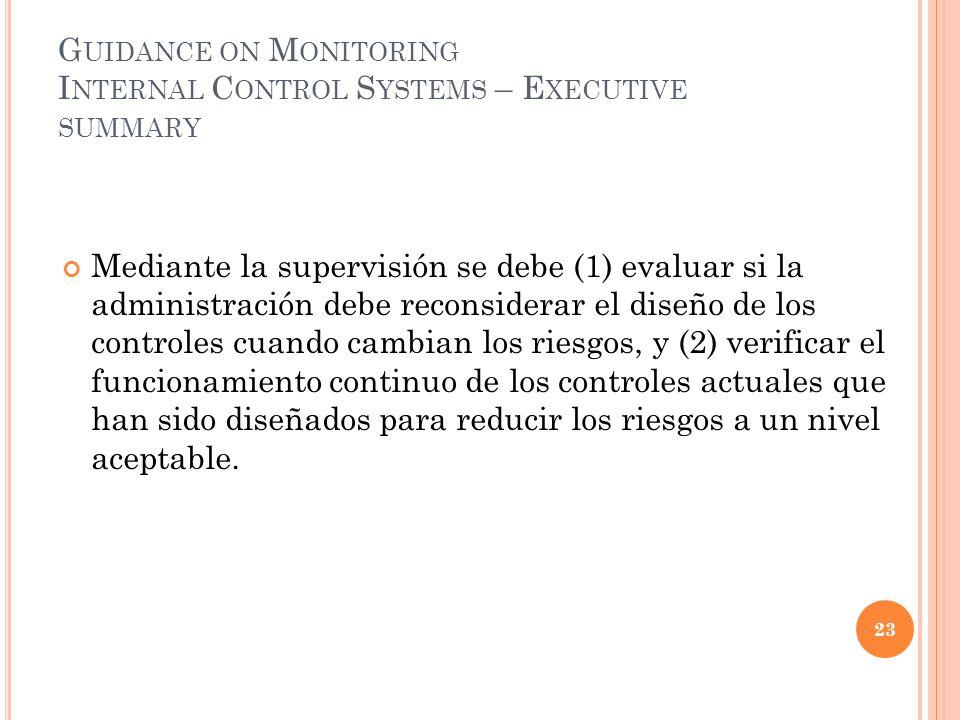 G UIDANCE ON M ONITORING I NTERNAL C ONTROL S YSTEMS – E XECUTIVE SUMMARY Mediante la supervisión se debe (1) evaluar si la administración debe recons