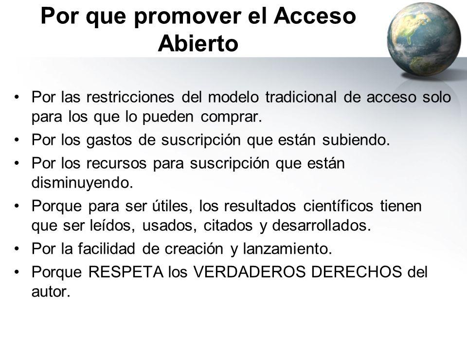 Por que promover el Acceso Abierto Por las restricciones del modelo tradicional de acceso solo para los que lo pueden comprar. Por los gastos de suscr