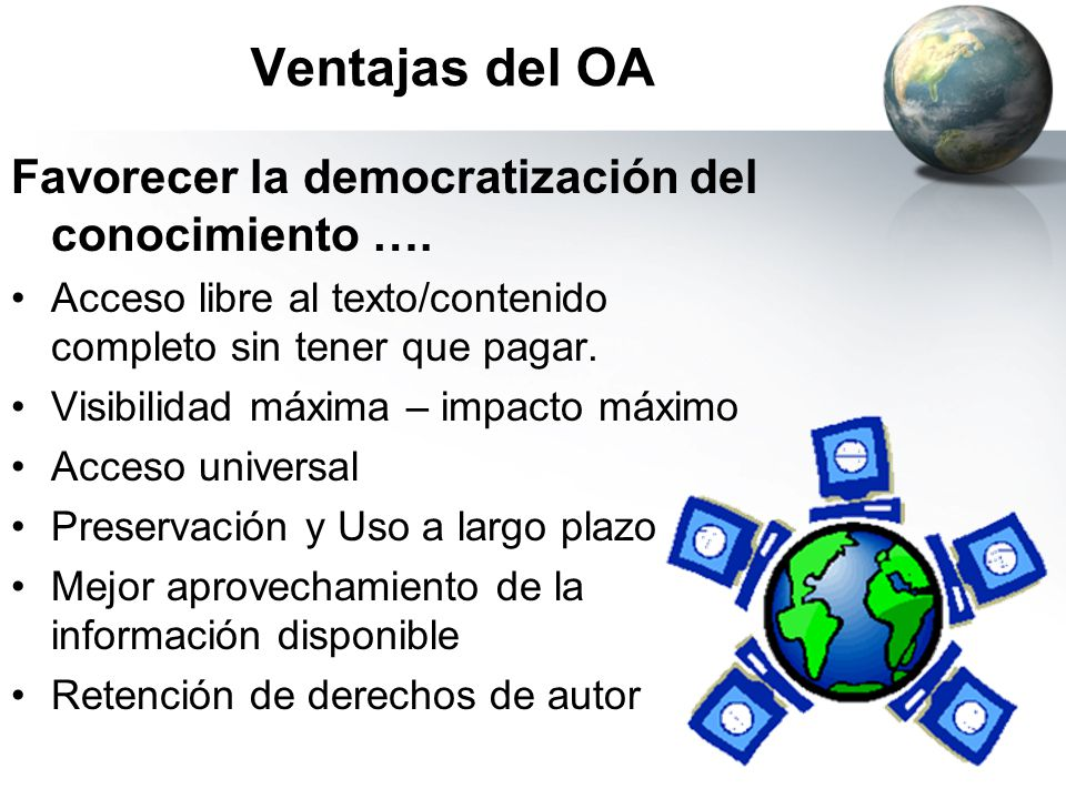 Ventajas del OA Favorecer la democratización del conocimiento …. Acceso libre al texto/contenido completo sin tener que pagar. Visibilidad máxima – im