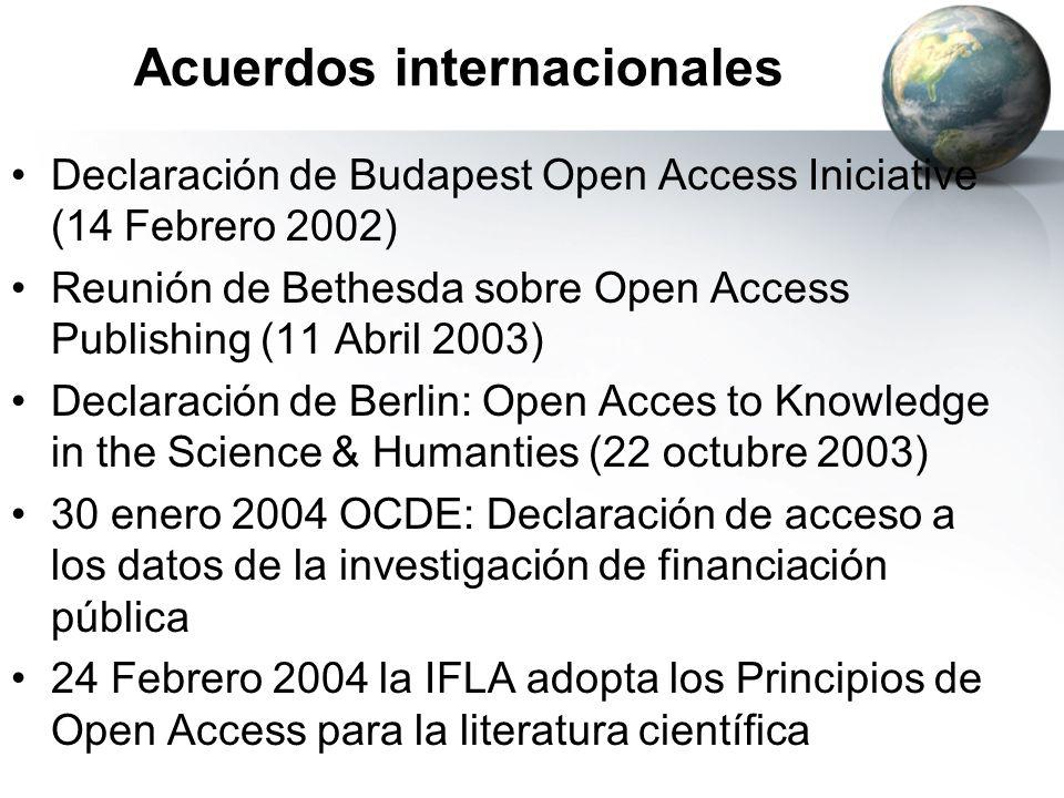 Acuerdos internacionales Declaración de Budapest Open Access Iniciative (14 Febrero 2002) Reunión de Bethesda sobre Open Access Publishing (11 Abril 2