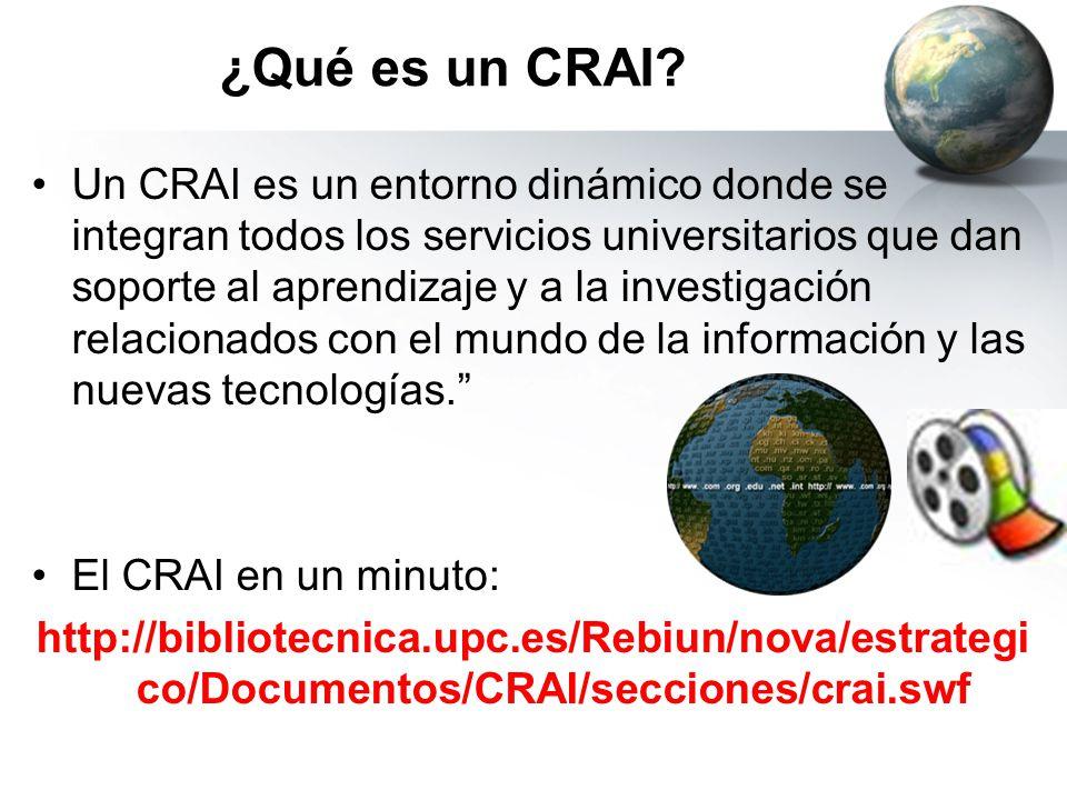 ¿Qué es un CRAI? Un CRAI es un entorno dinámico donde se integran todos los servicios universitarios que dan soporte al aprendizaje y a la investigaci