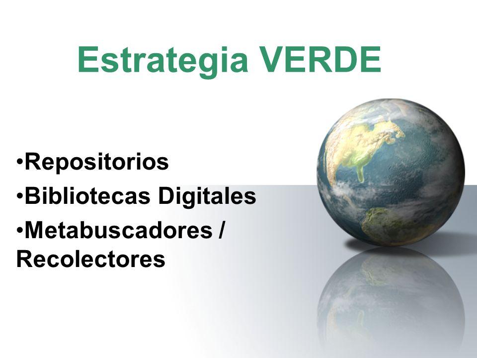 Estrategia VERDE Repositorios Bibliotecas Digitales Metabuscadores / Recolectores
