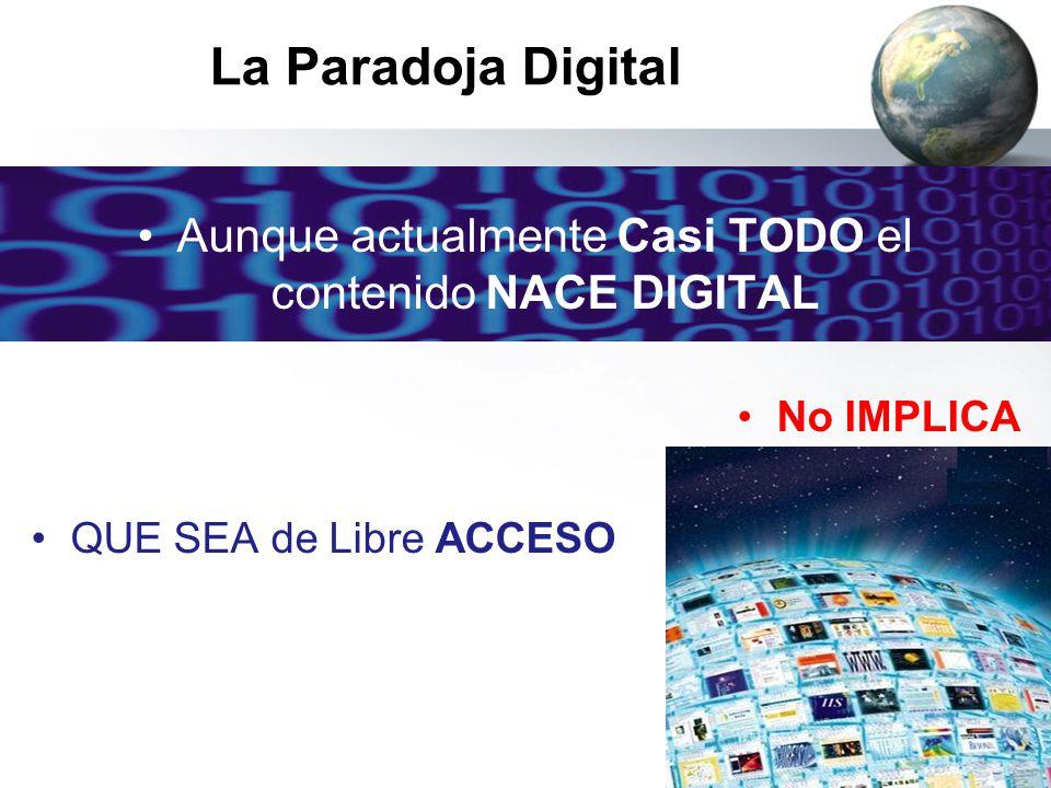 La Paradoja Digital Aunque actualmente Casi TODO el contenido NACE DIGITAL No IMPLICA QUE SEA de Libre ACCESO
