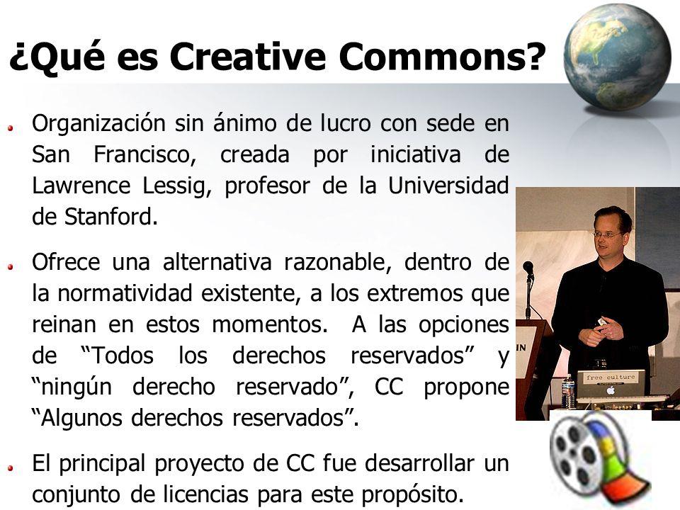 ¿Qué es Creative Commons? Organización sin ánimo de lucro con sede en San Francisco, creada por iniciativa de Lawrence Lessig, profesor de la Universi