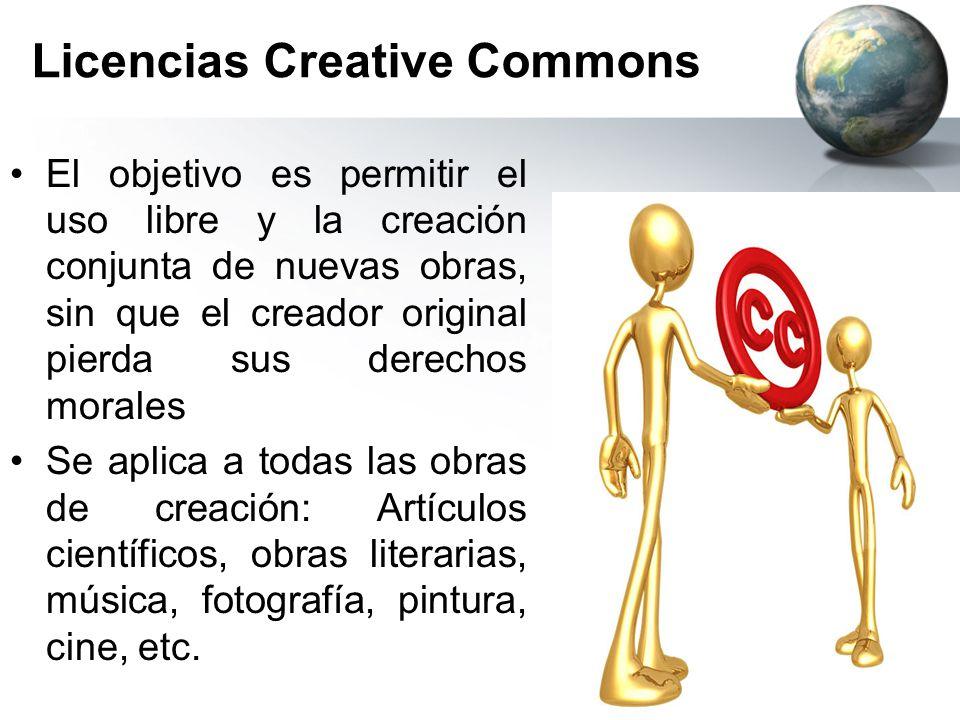 Licencias Creative Commons El objetivo es permitir el uso libre y la creación conjunta de nuevas obras, sin que el creador original pierda sus derecho