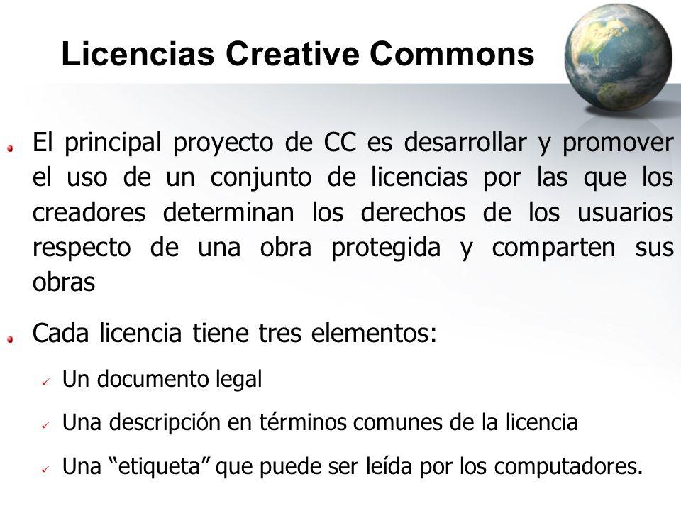 Licencias Creative Commons El principal proyecto de CC es desarrollar y promover el uso de un conjunto de licencias por las que los creadores determin
