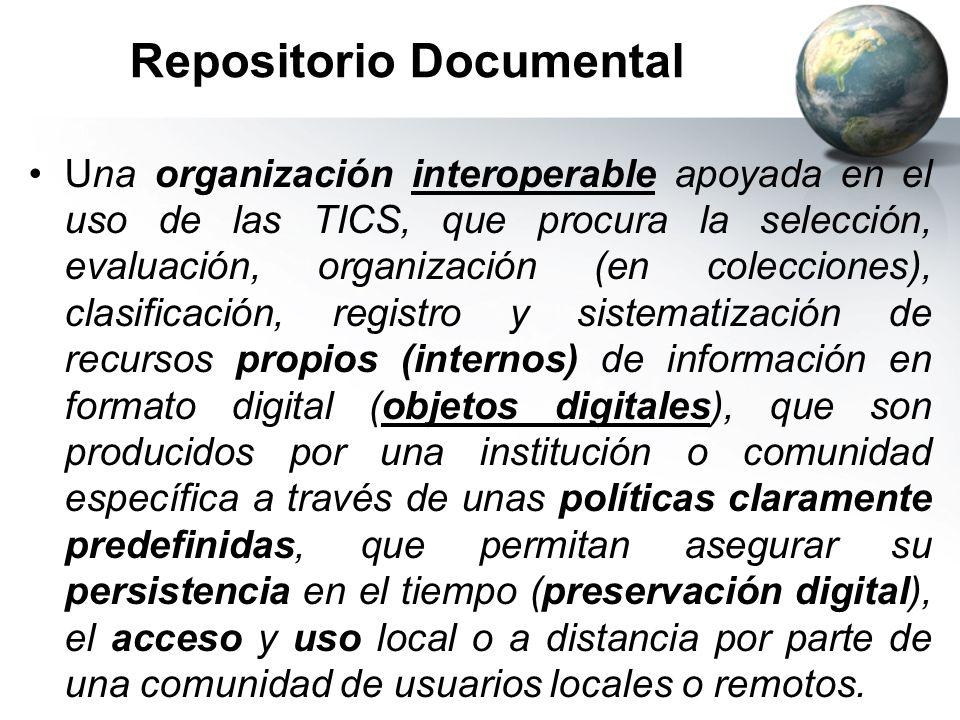 Repositorio Documental Una organización interoperable apoyada en el uso de las TICS, que procura la selección, evaluación, organización (en coleccione