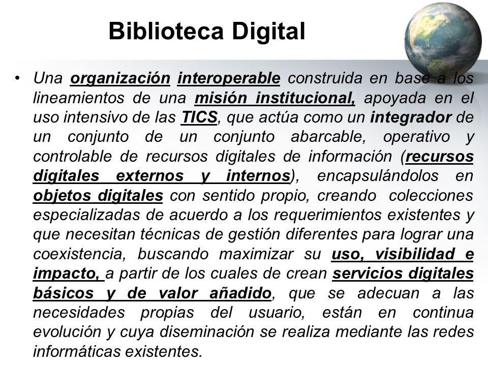 Biblioteca Digital Una organización interoperable construida en base a los lineamientos de una misión institucional, apoyada en el uso intensivo de la
