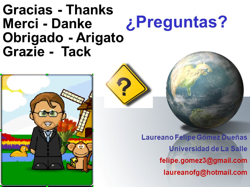¿Preguntas? Gracias - Thanks Merci - Danke Obrigado - Arigato Grazie - Tack Laureano Felipe Gómez Dueñas Universidad de La Salle felipe.gomez3@gmail.c