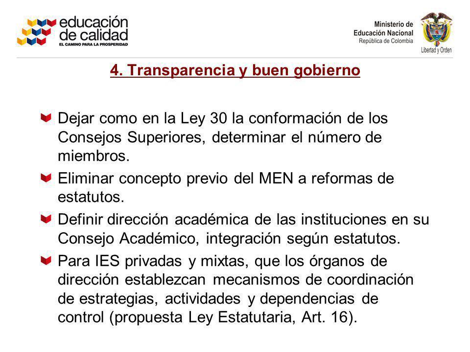 4. Transparencia y buen gobierno Dejar como en la Ley 30 la conformación de los Consejos Superiores, determinar el número de miembros. Eliminar concep
