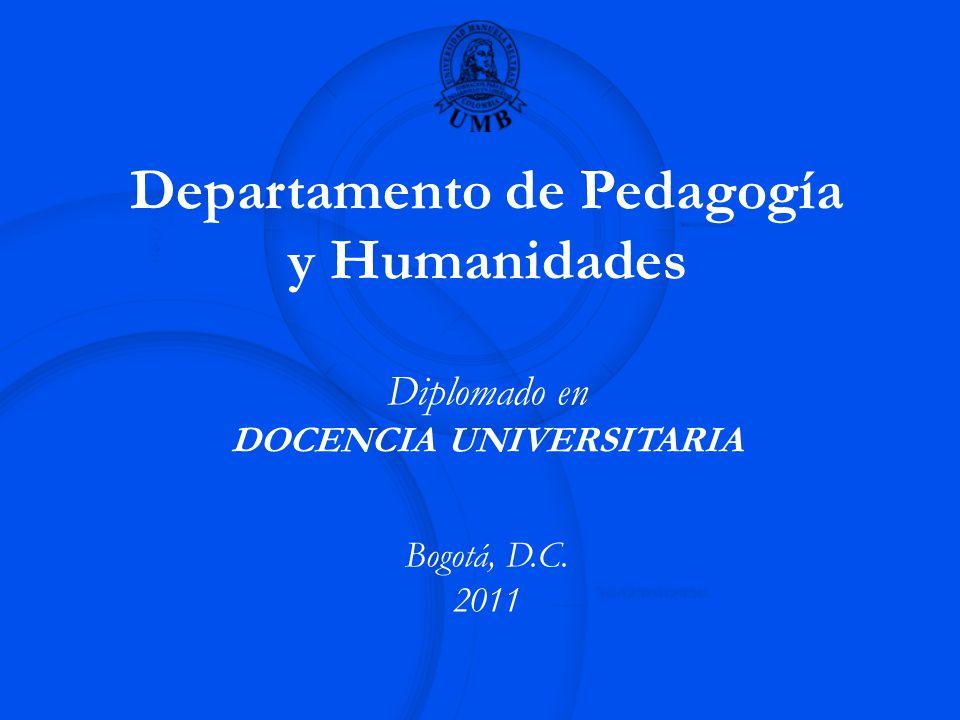 Departamento de Pedagogía y Humanidades Diplomado en DOCENCIA UNIVERSITARIA Bogotá, D.C. 2011