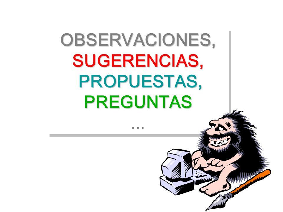 OBSERVACIONES, SUGERENCIAS, PROPUESTAS, PREGUNTAS SUGERENCIAS, PROPUESTAS, PREGUNTAS...OBSERVACIONES,