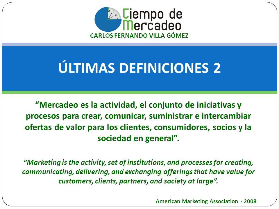 ÚLTIMAS DEFINICIONES 2 Mercadeo es la actividad, el conjunto de iniciativas y procesos para crear, comunicar, suministrar e intercambiar ofertas de va