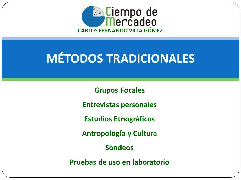 MÉTODOS TRADICIONALES Grupos Focales Entrevistas personales Estudios Etnográficos Antropología y Cultura Sondeos Pruebas de uso en laboratorio CARLOS