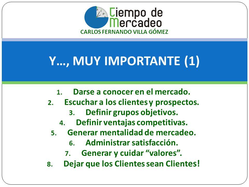 Y…, MUY IMPORTANTE (1) 1. Darse a conocer en el mercado. 2. Escuchar a los clientes y prospectos. 3. Definir grupos objetivos. 4. Definir ventajas com
