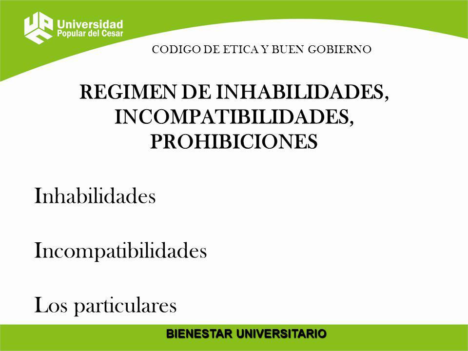 BIENESTAR UNIVERSITARIO CODIGO DE ETICA Y BUEN GOBIERNO REGIMEN DE INHABILIDADES, INCOMPATIBILIDADES, PROHIBICIONES Inhabilidades Incompatibilidades L