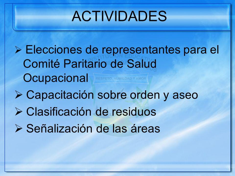 ACTIVIDADES Elecciones de representantes para el Comité Paritario de Salud Ocupacional Capacitación sobre orden y aseo Clasificación de residuos Señalización de las áreas