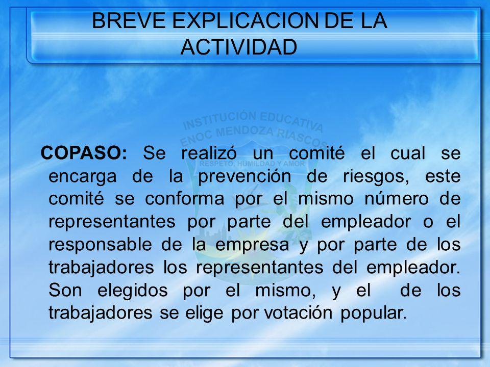 BREVE EXPLICACION DE LA ACTIVIDAD COPASO: Se realizó un comité el cual se encarga de la prevención de riesgos, este comité se conforma por el mismo nú