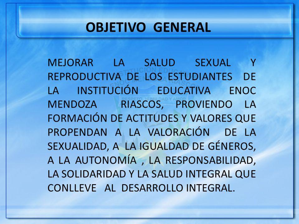 MEJORAR LA SALUD SEXUAL Y REPRODUCTIVA DE LOS ESTUDIANTES DE LA INSTITUCIÓN EDUCATIVA ENOC MENDOZA RIASCOS, PROVIENDO LA FORMACIÓN DE ACTITUDES Y VALO