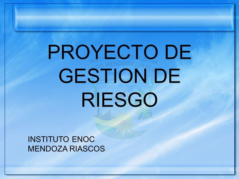 PROYECTO DE GESTION DE RIESGO INSTITUTO ENOC MENDOZA RIASCOS