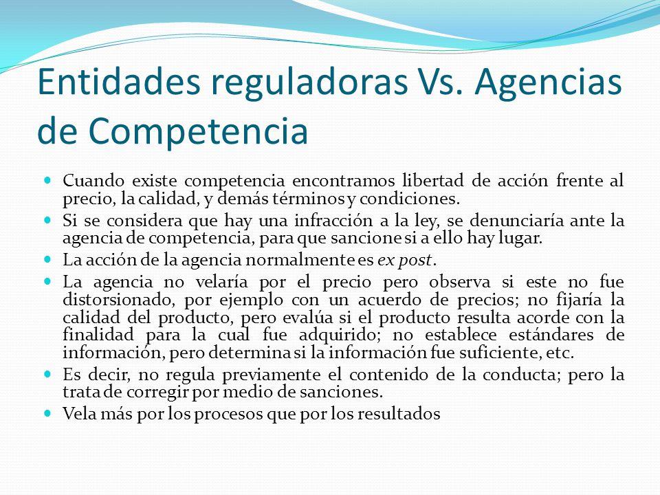 Entidades reguladoras Vs. Agencias de Competencia Cuando existe competencia encontramos libertad de acción frente al precio, la calidad, y demás térmi