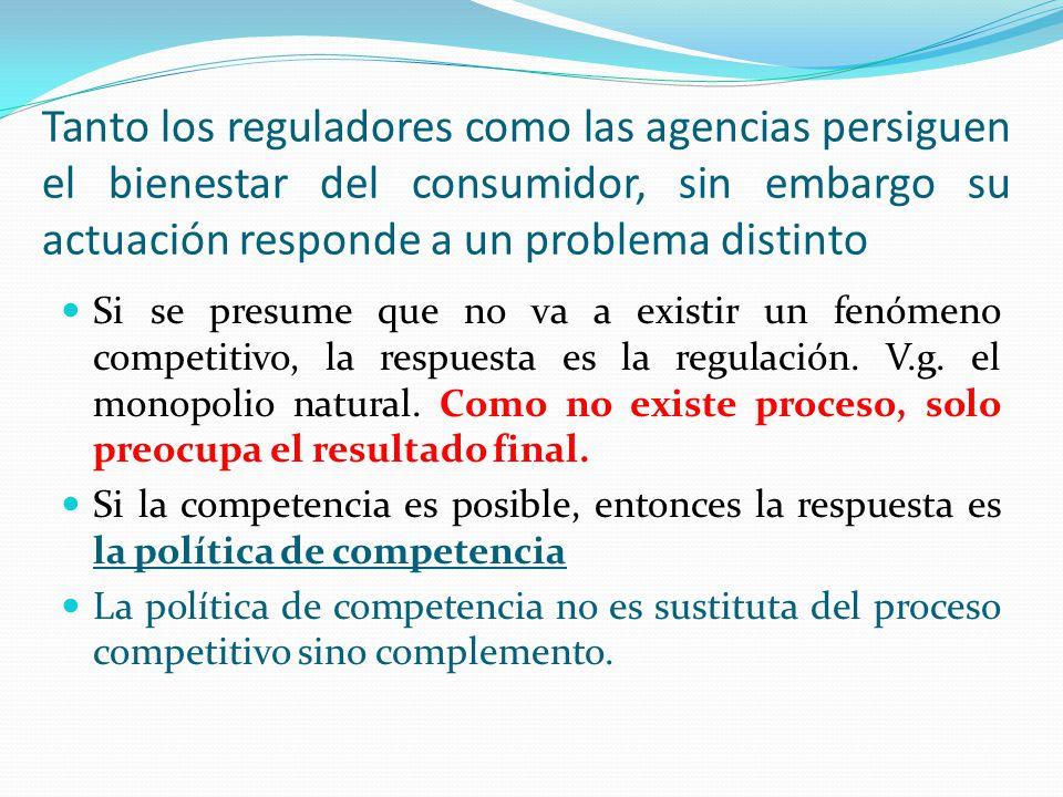 Tanto los reguladores como las agencias persiguen el bienestar del consumidor, sin embargo su actuación responde a un problema distinto Si se presume