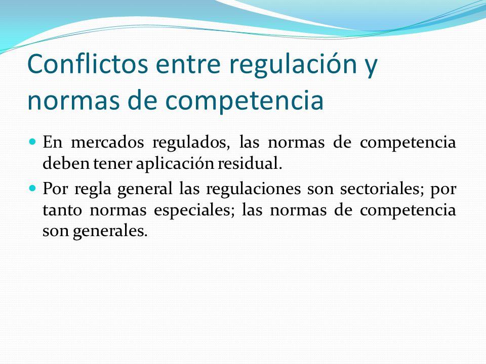 Conflictos entre regulación y normas de competencia En mercados regulados, las normas de competencia deben tener aplicación residual. Por regla genera