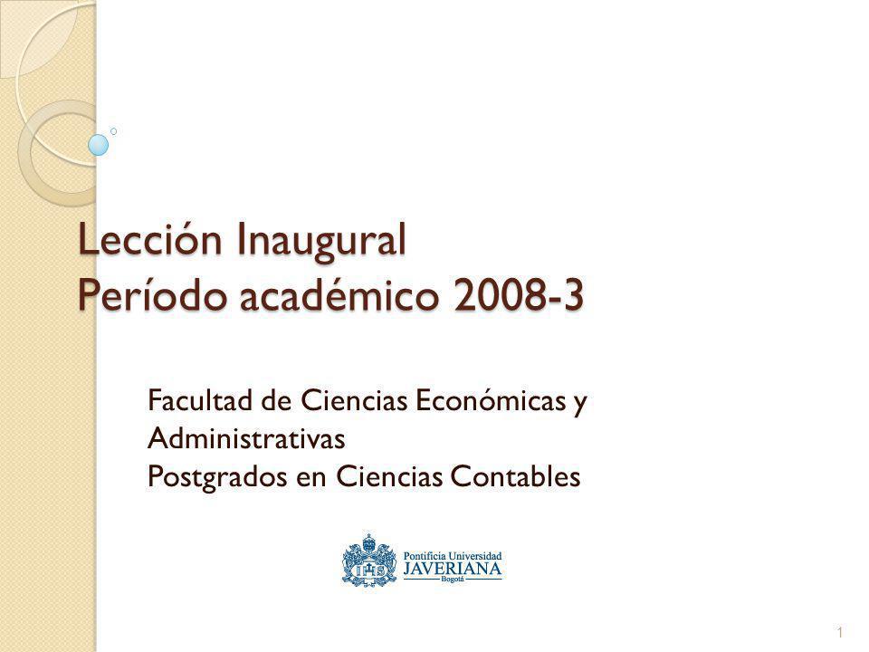 Lección Inaugural Período académico 2008-3 Facultad de Ciencias Económicas y Administrativas Postgrados en Ciencias Contables 1