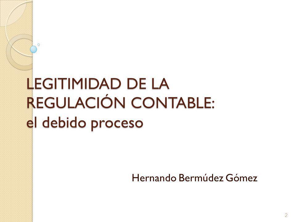 LEGITIMIDAD DE LA REGULACIÓN CONTABLE: el debido proceso Hernando Bermúdez Gómez 2