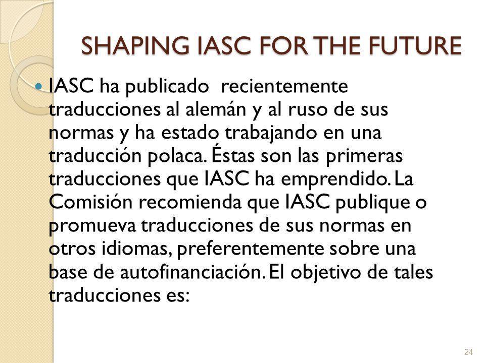 SHAPING IASC FOR THE FUTURE IASC ha publicado recientemente traducciones al alemán y al ruso de sus normas y ha estado trabajando en una traducción polaca.
