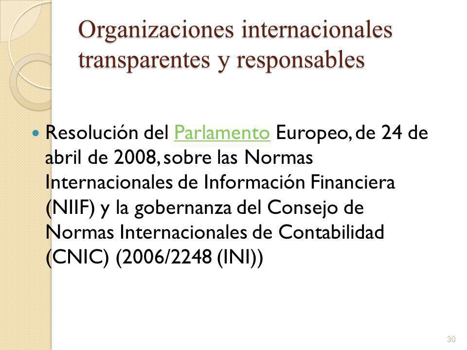 Organizaciones internacionales transparentes y responsables Resolución del Parlamento Europeo, de 24 de abril de 2008, sobre las Normas Internacionales de Información Financiera (NIIF) y la gobernanza del Consejo de Normas Internacionales de Contabilidad (CNIC) (2006/2248 (INI))Parlamento 30