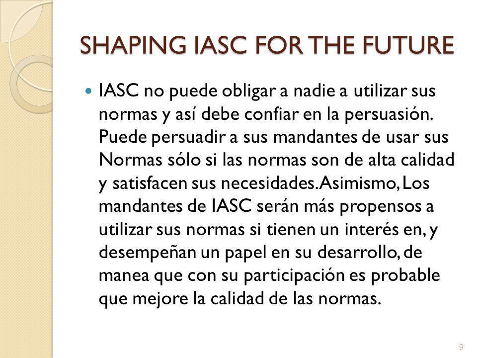 SHAPING IASC FOR THE FUTURE IASC no puede obligar a nadie a utilizar sus normas y así debe confiar en la persuasión.