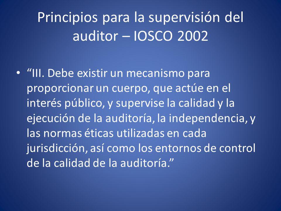 Principios para la supervisión del auditor – IOSCO 2002 IV.