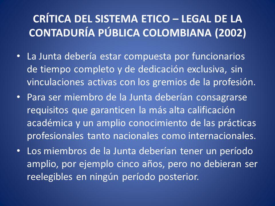 CRÍTICA DEL SISTEMA ETICO – LEGAL DE LA CONTADURÍA PÚBLICA COLOMBIANA (2002) La Junta debería ser el único tribunal disciplinario de la profesión contable y dedicarse exclusivamente a esta tarea.
