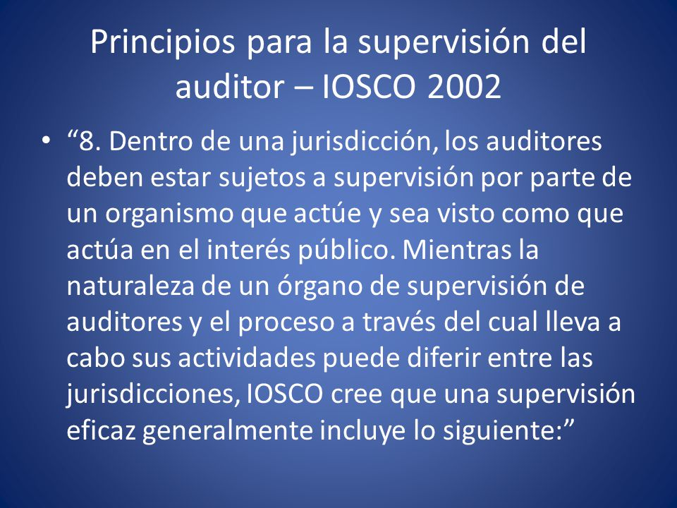 Principios para la supervisión del auditor – IOSCO 2002 I.